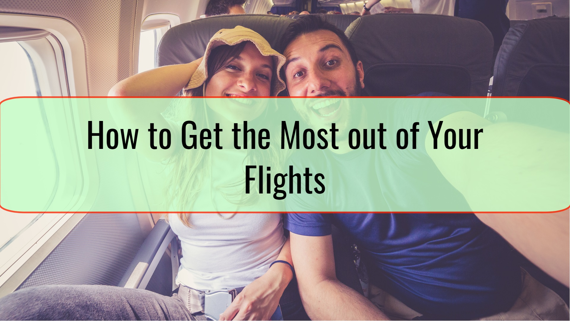 How to Get the Most out of Your Flights