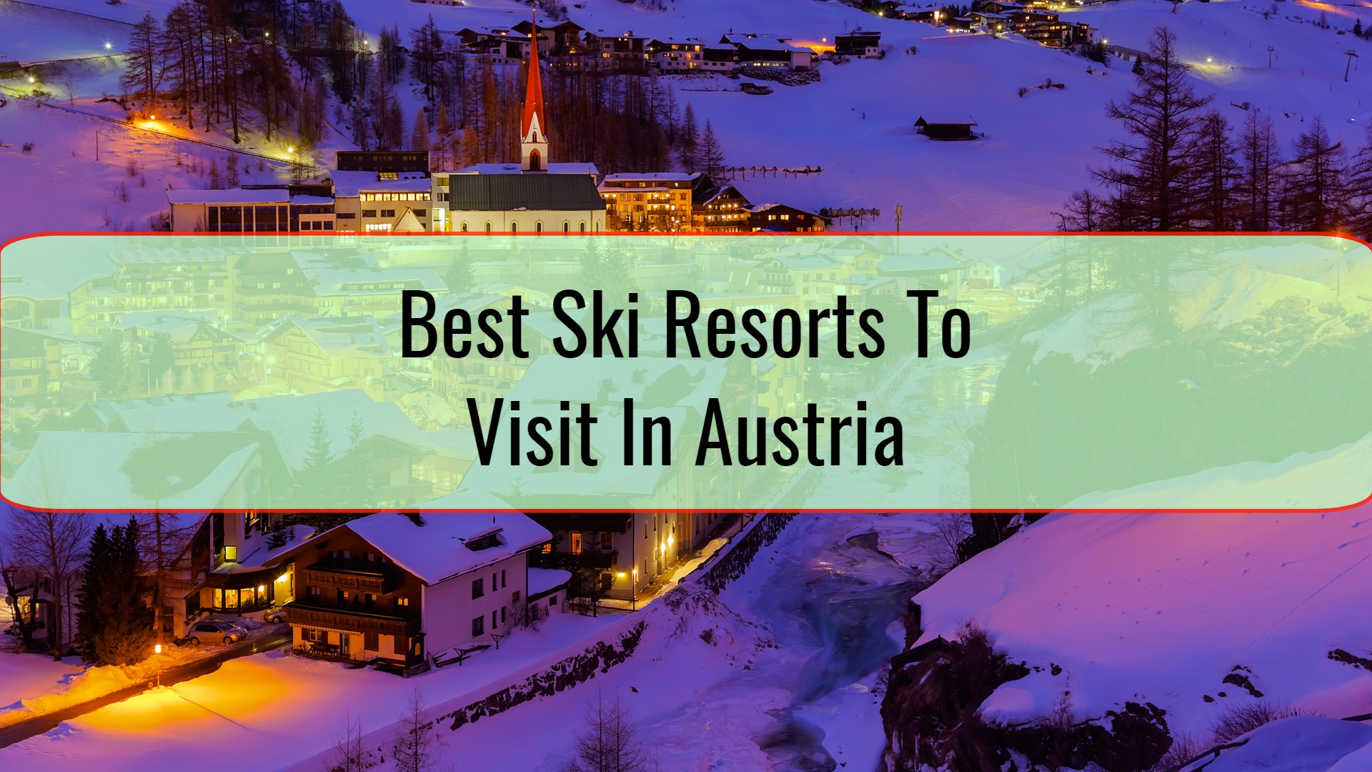 Best Ski Resorts To Visit In Austria
