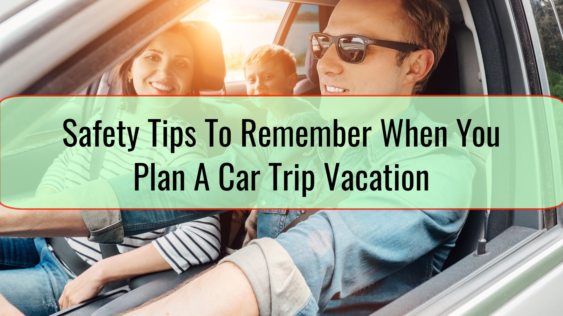 Safety Tips To Remember When You Plan A Car Trip Vacation