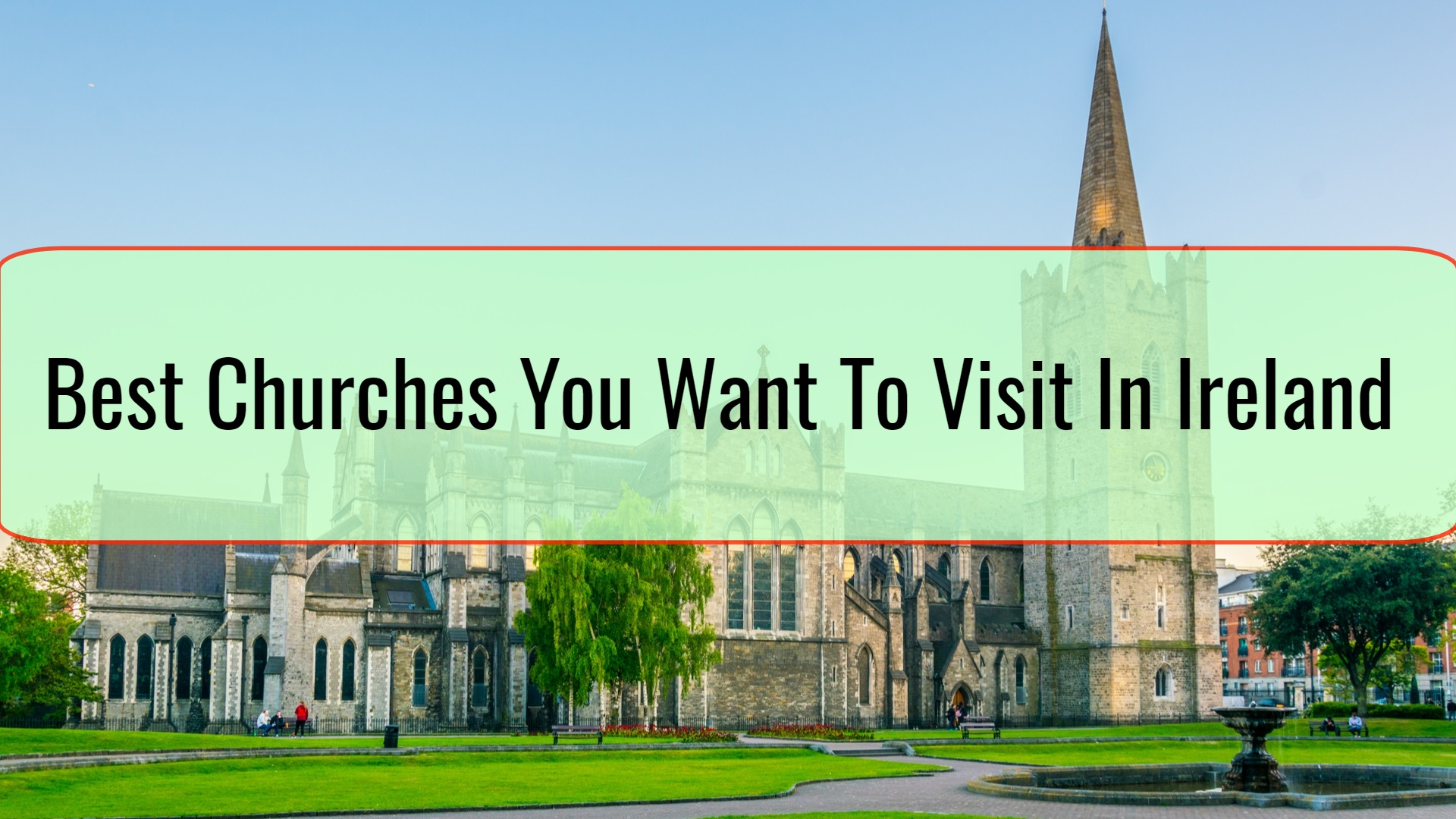 Best Churches You Want To Visit In Ireland