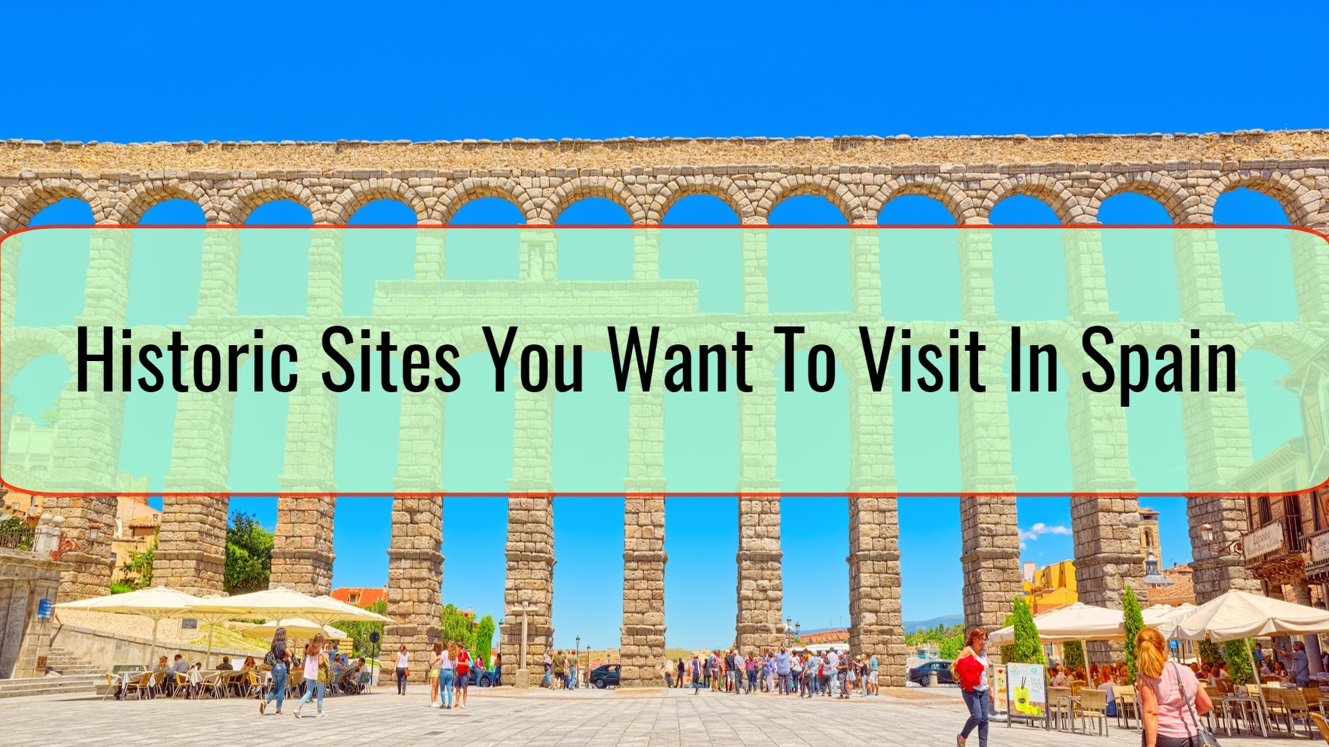 Historic Sites You Want To Visit In Spain