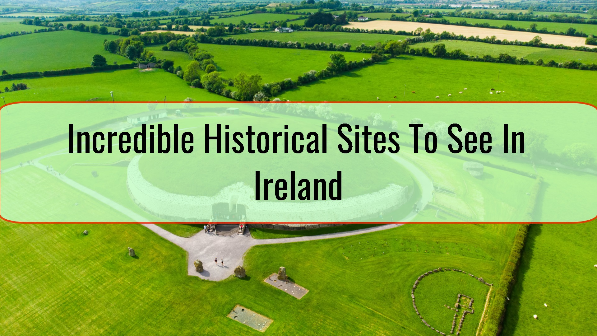 Incredible Historical Sites To See In Ireland