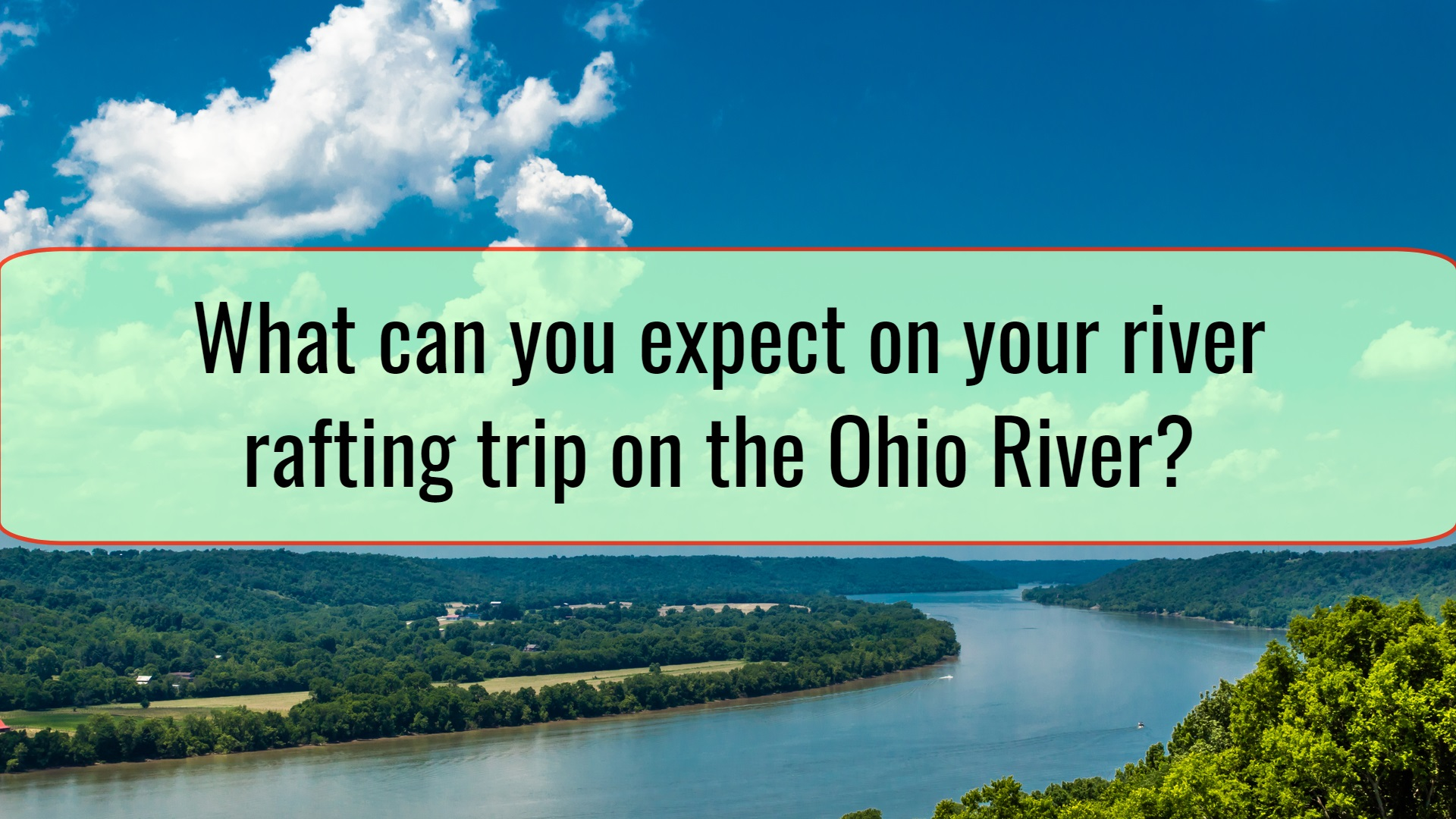 What can you expect on your river rafting trip on the Ohio River?