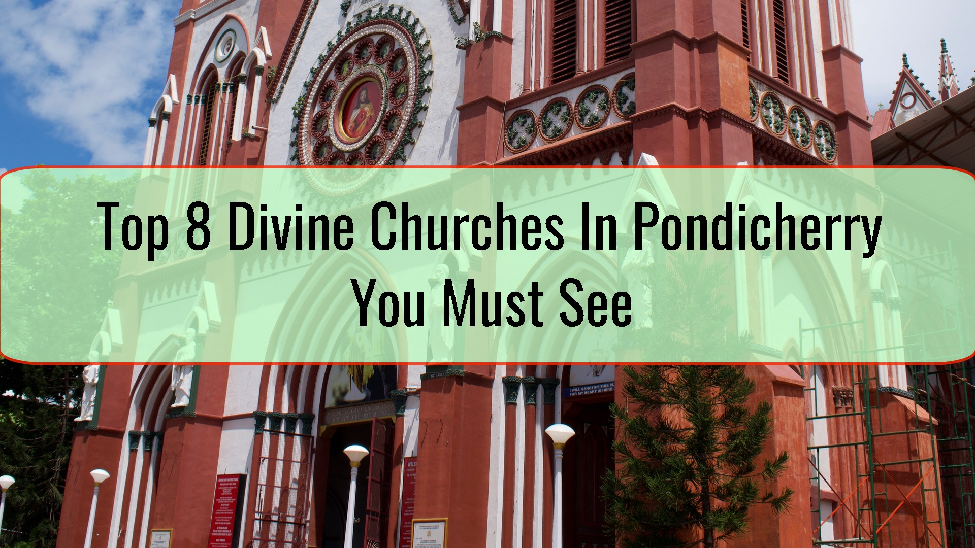 Top 8 Divine Churches In Pondicherry You Must See